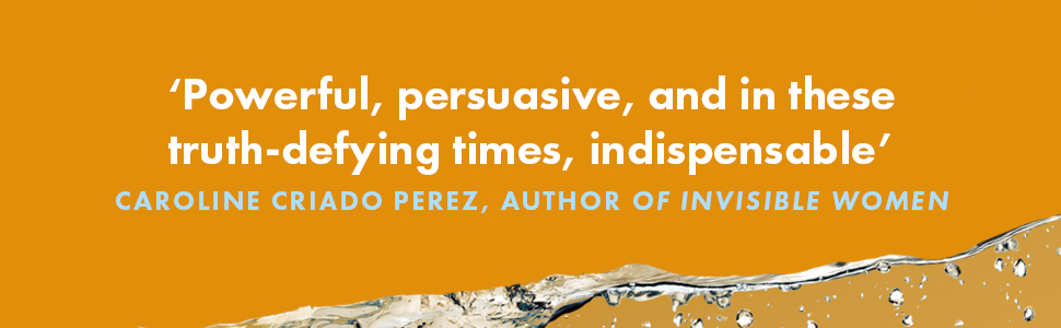 Powerful, persuasive, and in these truth-defying times, indispensable - Caroline Criado Perez, author of Invisible Women