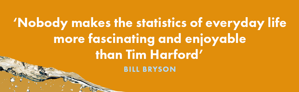 Nobody makes the statistics of everyday life more fascinating and enjoyable than Tim Harford - Bill Bryson