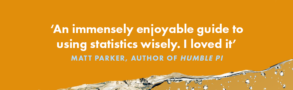 An immensely enjoyable guide to using statistics wisely - I loved it. Matt Parker, author of Humble Pi
